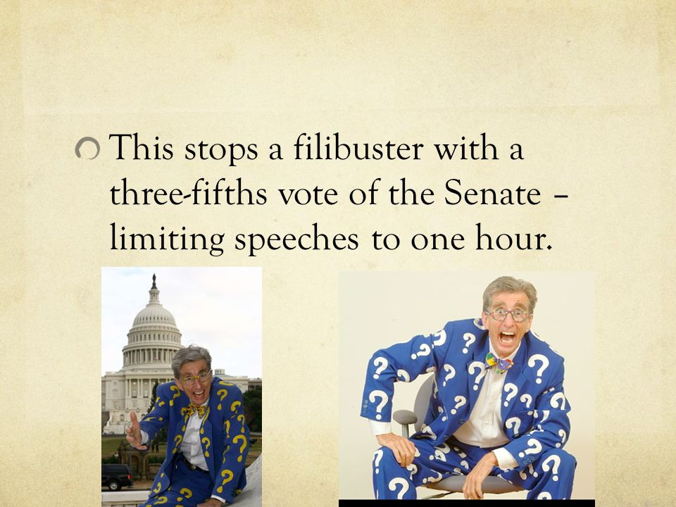 This stops a filibuster with a three-fifths vote of the Senate – limiting speeches to one hour.