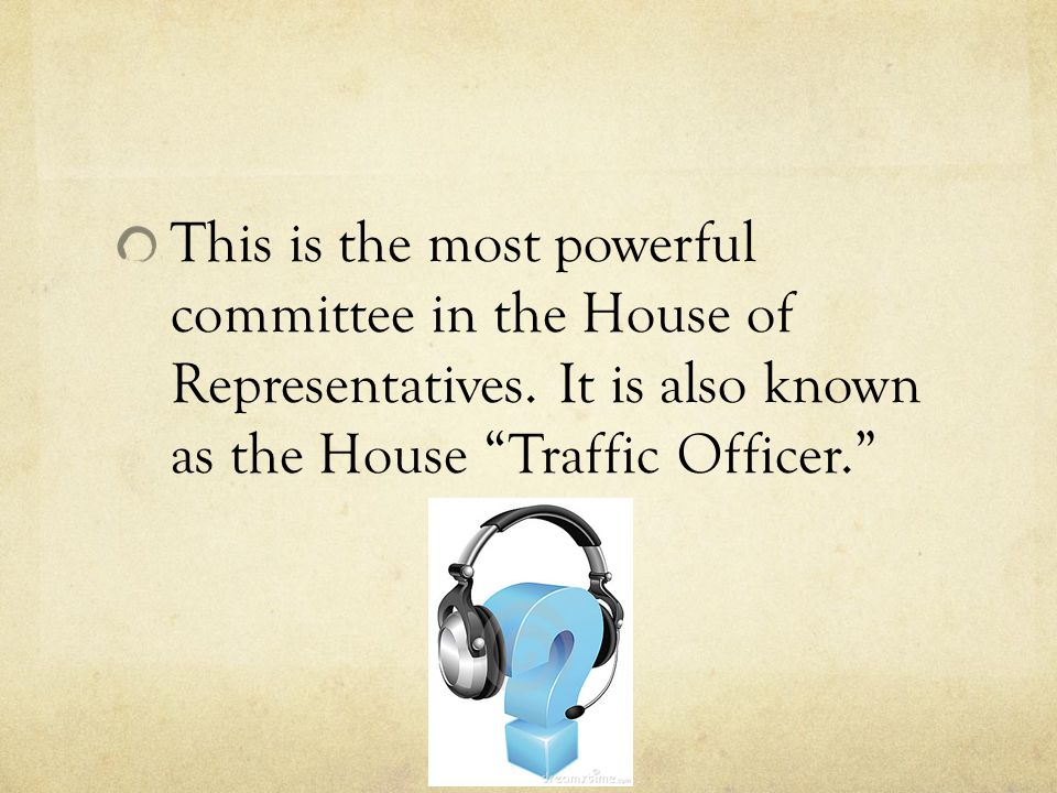 "This is the most powerful committee in the House of Representatives. It is also known as the House ""Traffic Officer."""