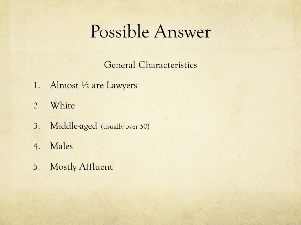 Possible Answer General Characteristics 1. Almost ½ are Lawyers 2.
