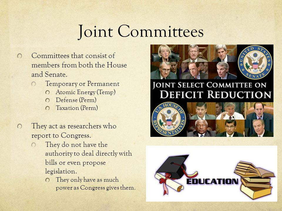 Joint Committees Committees that consist of members from both the House and Senate.