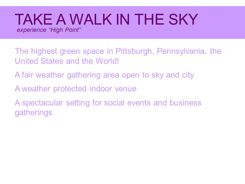 TAKE A WALK IN THE SKY experience High Point The highest green space in Pittsburgh, Pennsylvania, the United States and the World.