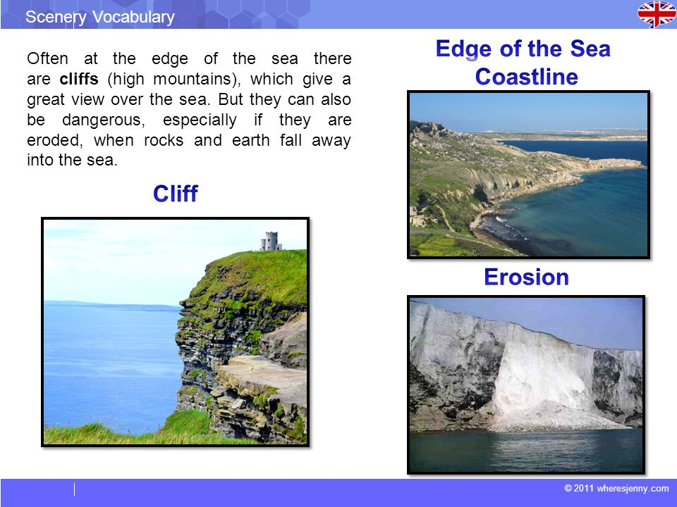© 2011 wheresjenny.com Scenery Vocabulary Often at the edge of the sea there are cliffs (high mountains), which give a great view over the sea.