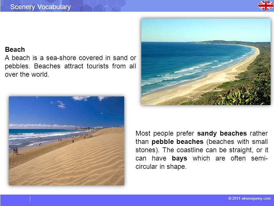 © 2011 wheresjenny.com Scenery Vocabulary Most people prefer sandy beaches rather than pebble beaches (beaches with small stones). The coastline can b