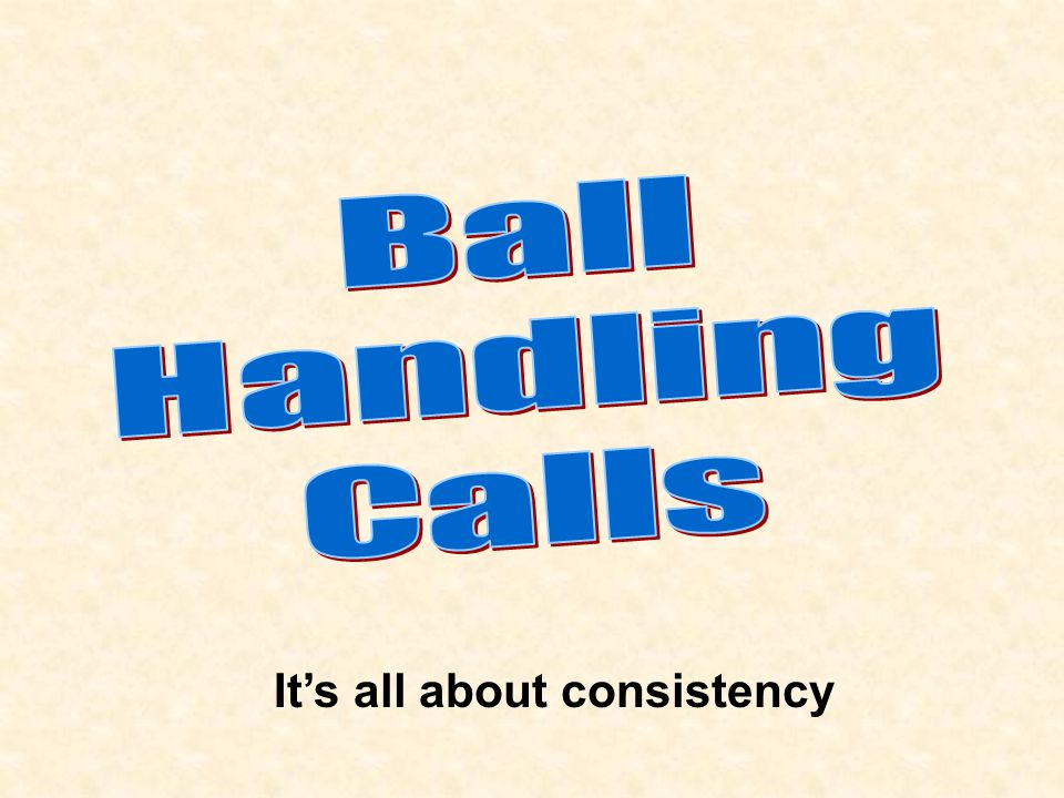 Ball Handling Calls  Tips and dumps: Duration of contact  Same latitude as sets Direction of the ball before and after contact Caught/thrown ball Judge contact, not technique