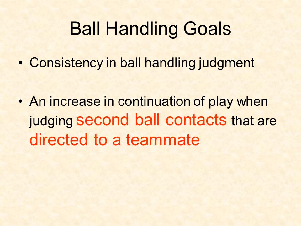 Ball Handling Calls  Four Hits: Watch closely for blocking team contact after third team hit Determine if part of the ball has touched the block along with the net If third hit is not contacted by the block and ball is contacted again by anyone on the attacking team, four hits is called Line judges do not assist in making this call