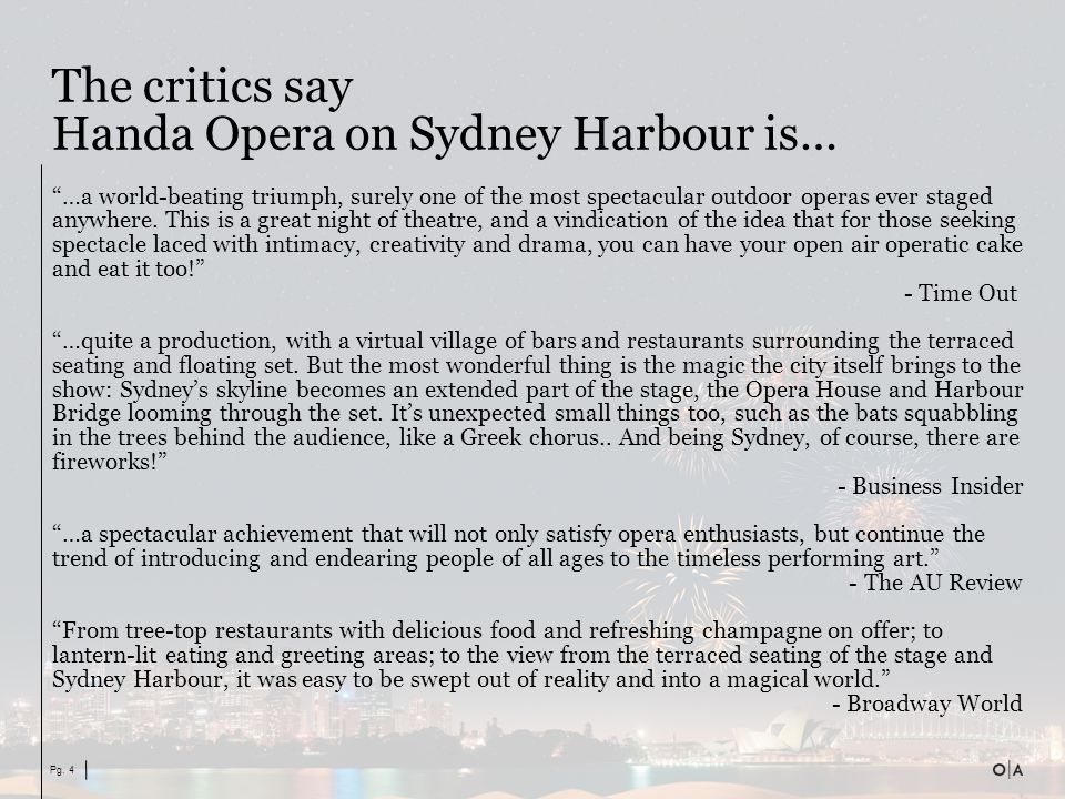 "Pg. 4 The critics say Handa Opera on Sydney Harbour is… ""…a world-beating triumph, surely one of the most spectacular outdoor operas ever staged anywh"