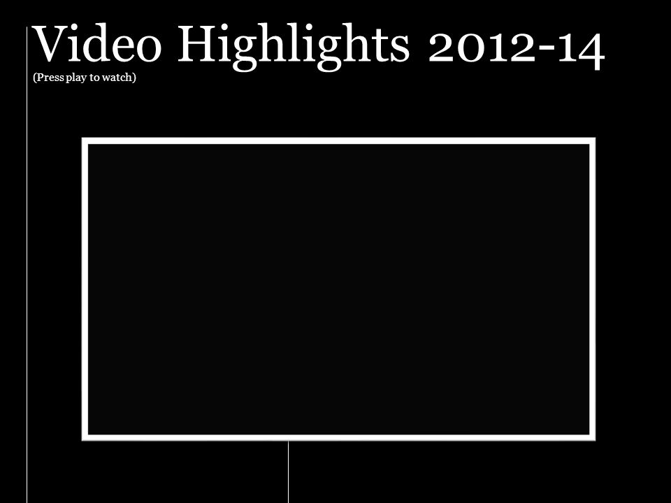 Video Highlights 2012-14 (Press play to watch)