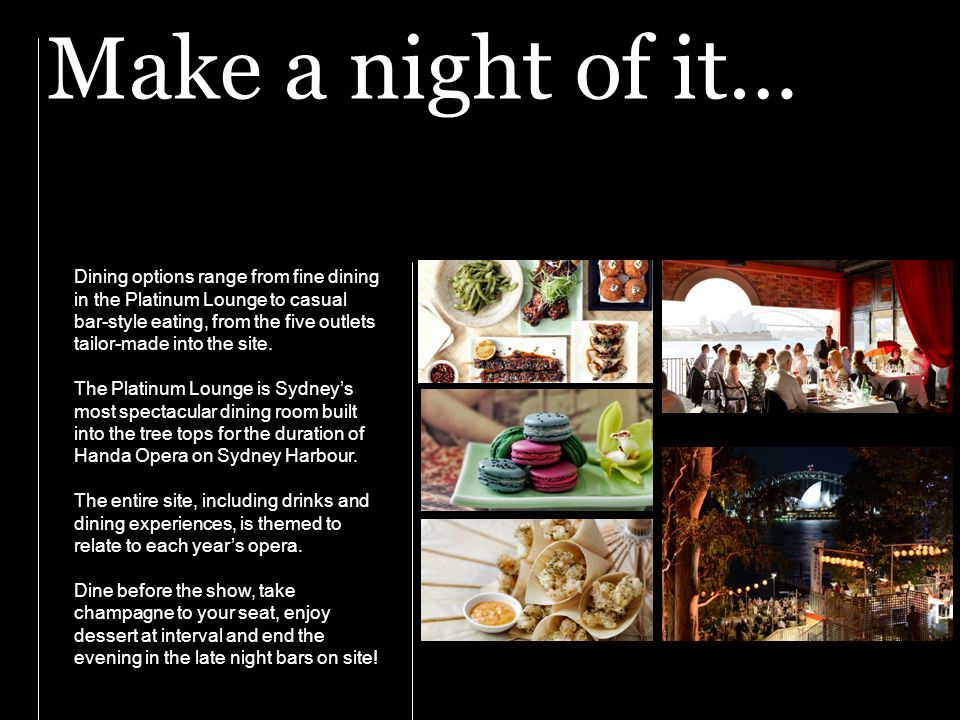 Make a night of it… Dining options range from fine dining in the Platinum Lounge to casual bar-style eating, from the five outlets tailor-made into th