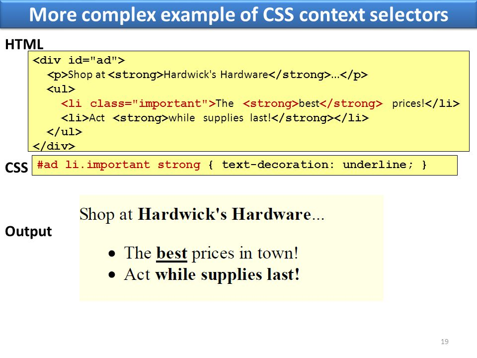 More complex example of CSS context selectors 19 Shop at Hardwick's Hardware... The best prices! Act while supplies last! HTML Output #ad li.important