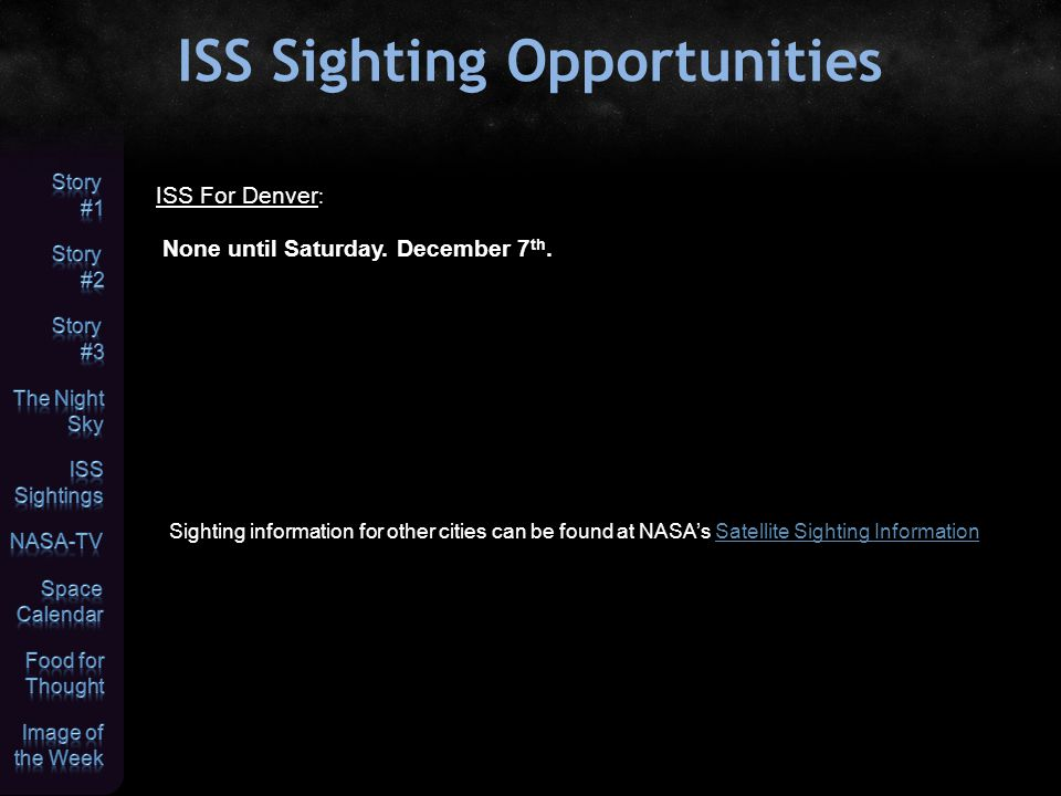 ISS Sighting Opportunities Sighting information for other cities can be found at NASA's Satellite Sighting InformationSatellite Sighting Information ISS For Denver : None until Saturday.