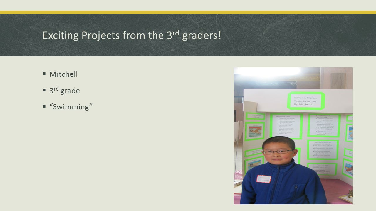Exciting Projects from the 3 rd graders!  Mitchell  3 rd grade  Swimming