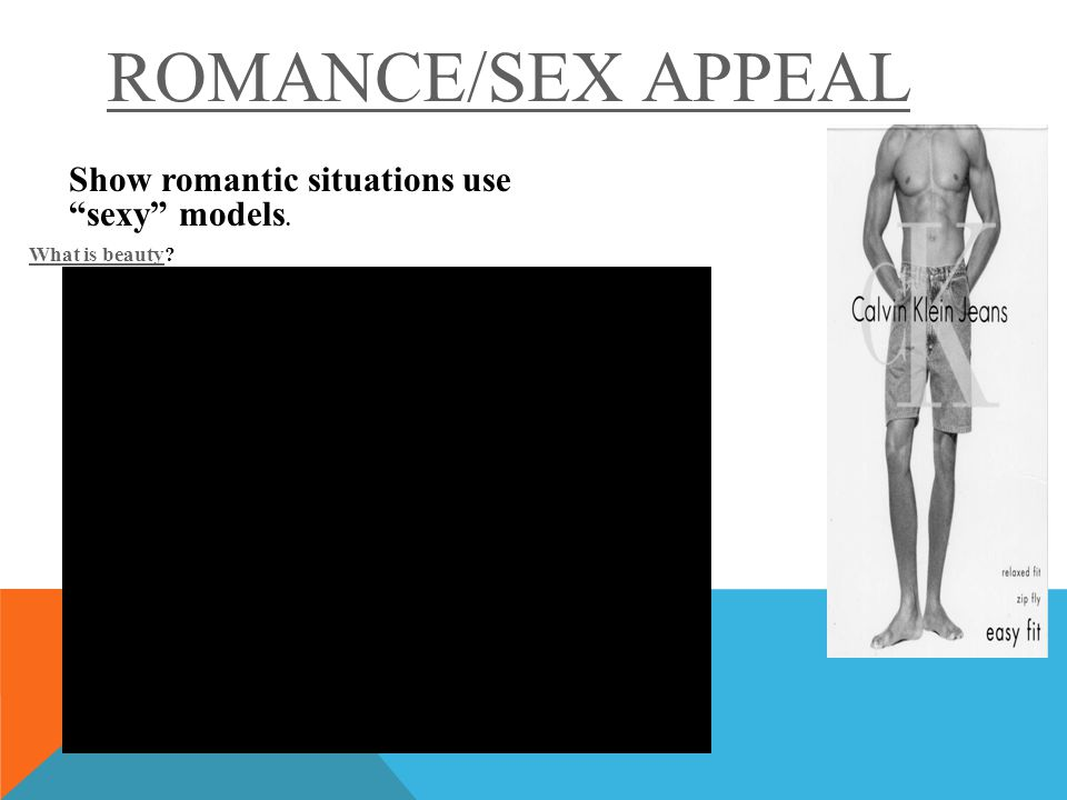 ROMANCE/SEX APPEAL Show romantic situations use sexy models. What is beautyWhat is beauty