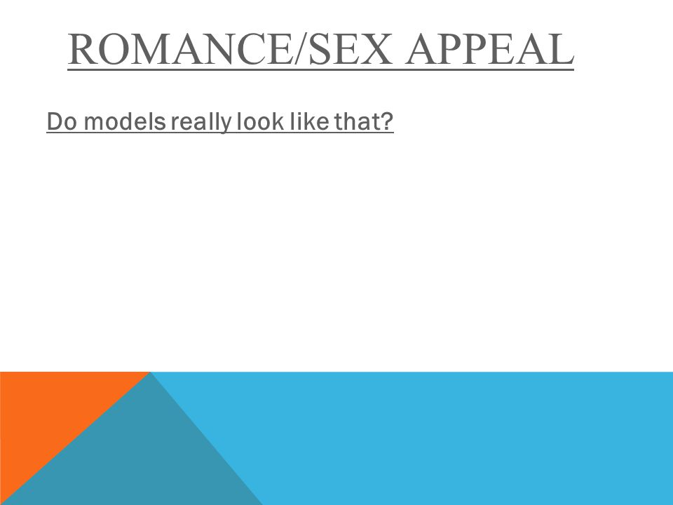 ROMANCE/SEX APPEAL Do models really look like that