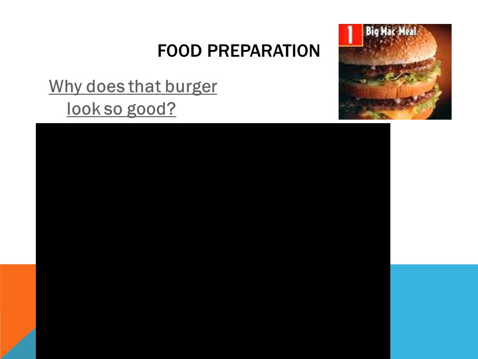 FOOD PREPARATION Why does that burger look so good