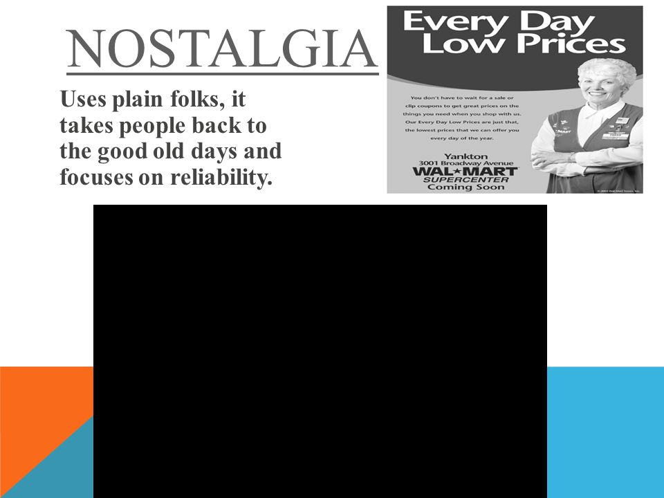 NOSTALGIA Uses plain folks, it takes people back to the good old days and focuses on reliability.