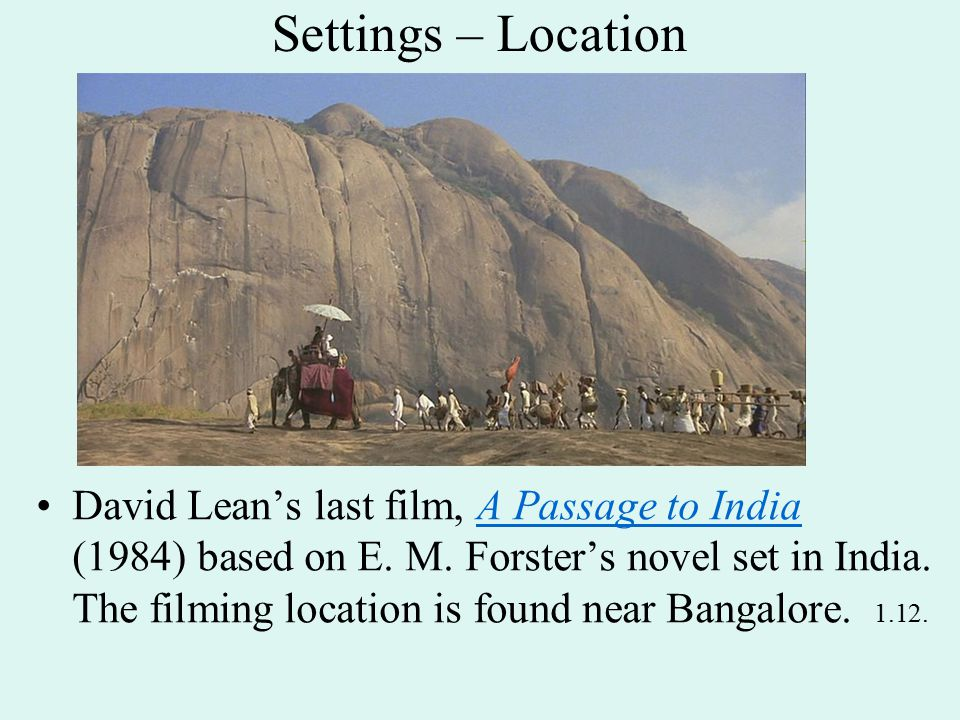 Settings – Location David Lean's last film, A Passage to India (1984) based on E.