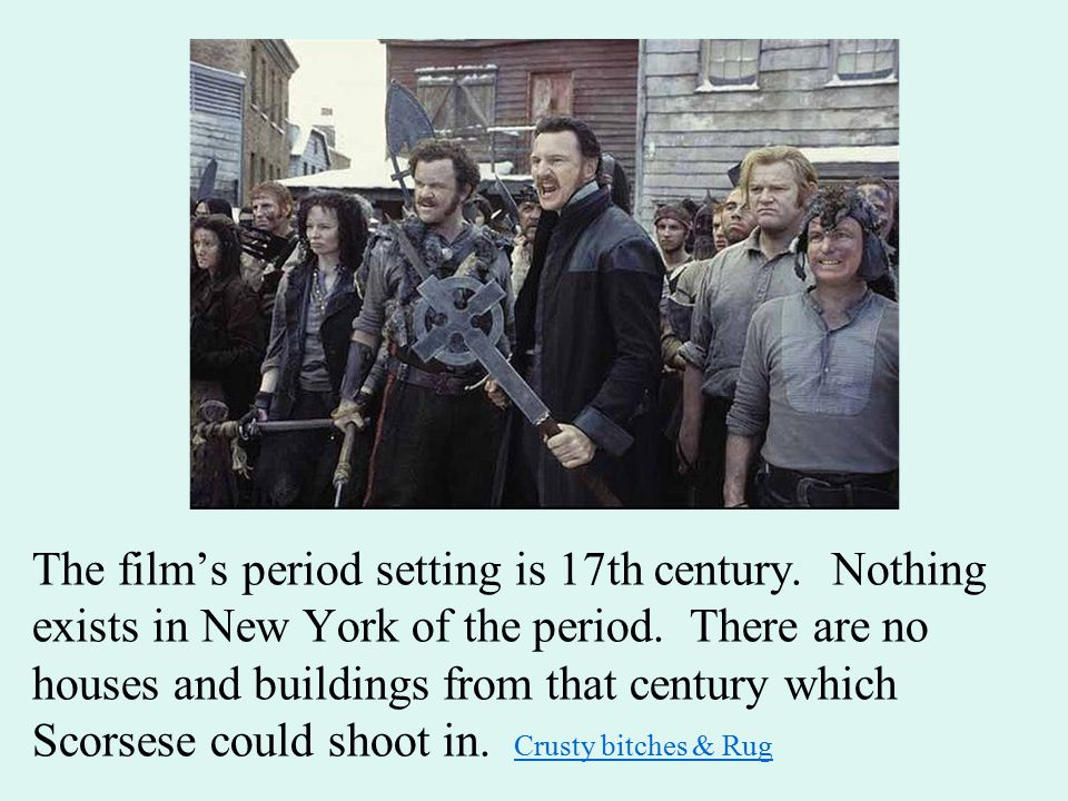 The film's period setting is 17th century. Nothing exists in New York of the period. There are no houses and buildings from that century which Scorses