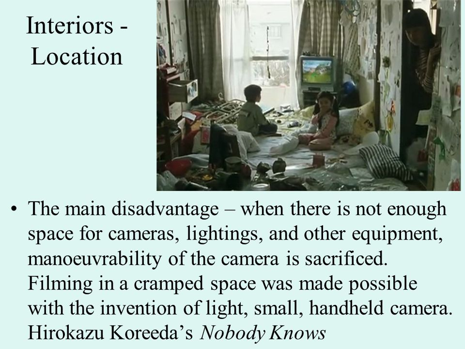 Interiors - Location The main disadvantage – when there is not enough space for cameras, lightings, and other equipment, manoeuvrability of the camera is sacrificed.