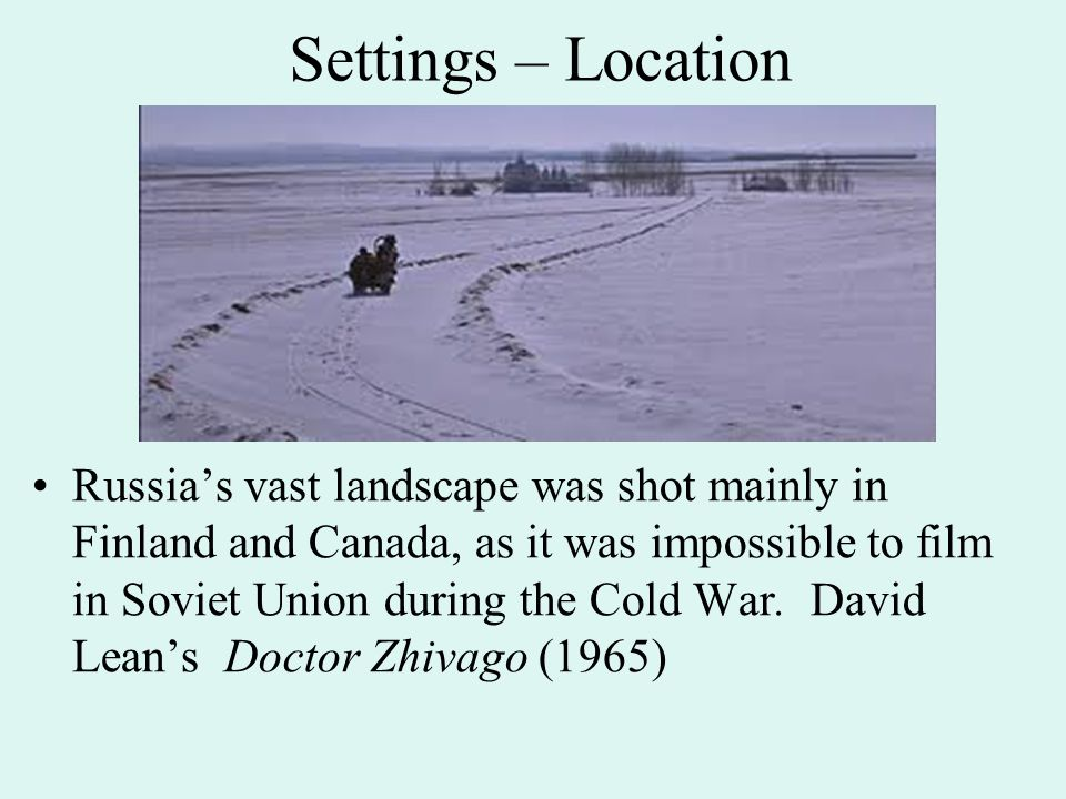 Settings – Location Russia's vast landscape was shot mainly in Finland and Canada, as it was impossible to film in Soviet Union during the Cold War.