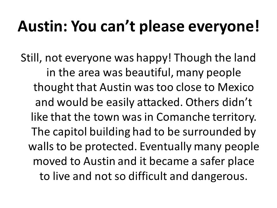 Austin: You can't please everyone! Still, not everyone was happy! Though the land in the area was beautiful, many people thought that Austin was too c