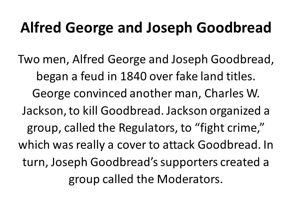 Alfred George and Joseph Goodbread Two men, Alfred George and Joseph Goodbread, began a feud in 1840 over fake land titles. George convinced another m