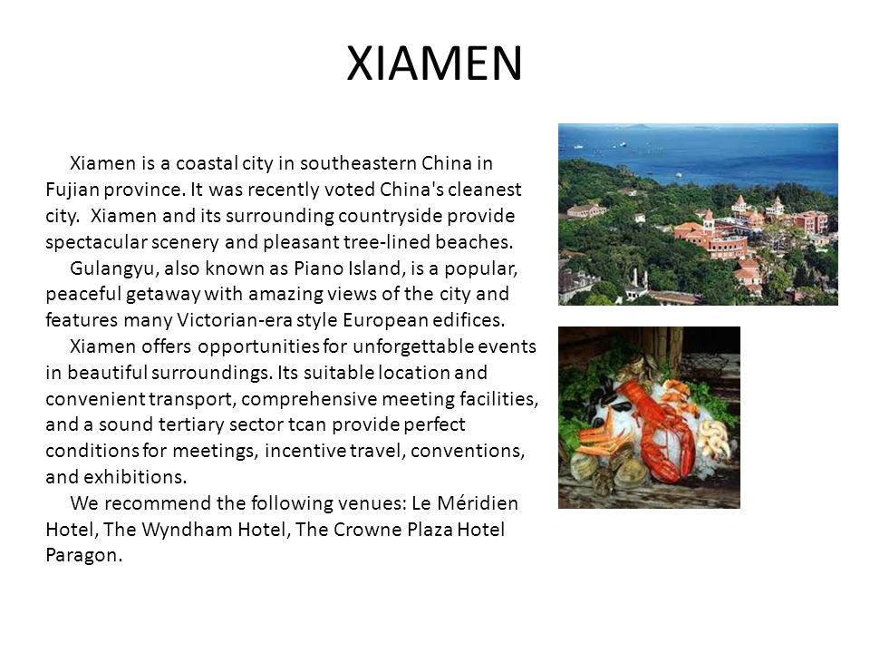 XIAMEN Xiamen is a coastal city in southeastern China in Fujian province. It was recently voted China's cleanest city. Xiamen and its surrounding coun