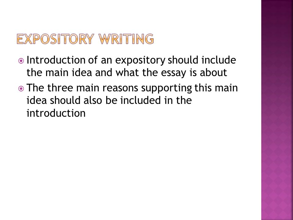  Introduction of an expository should include the main idea and what the essay is about  The three main reasons supporting this main idea should also be included in the introduction