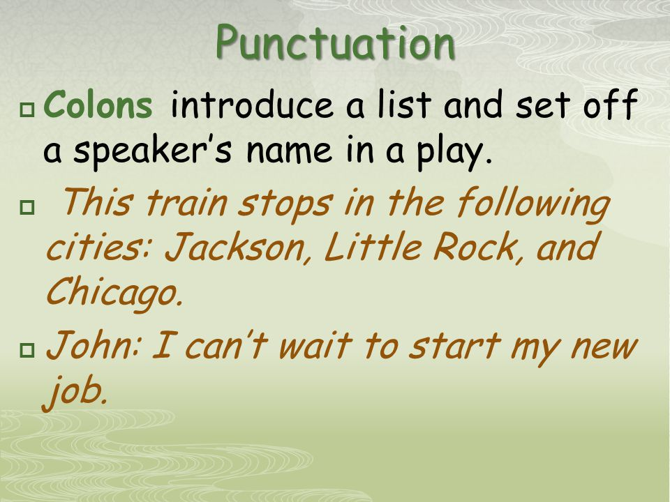 Punctuation  Colons introduce a list and set off a speaker's name in a play.