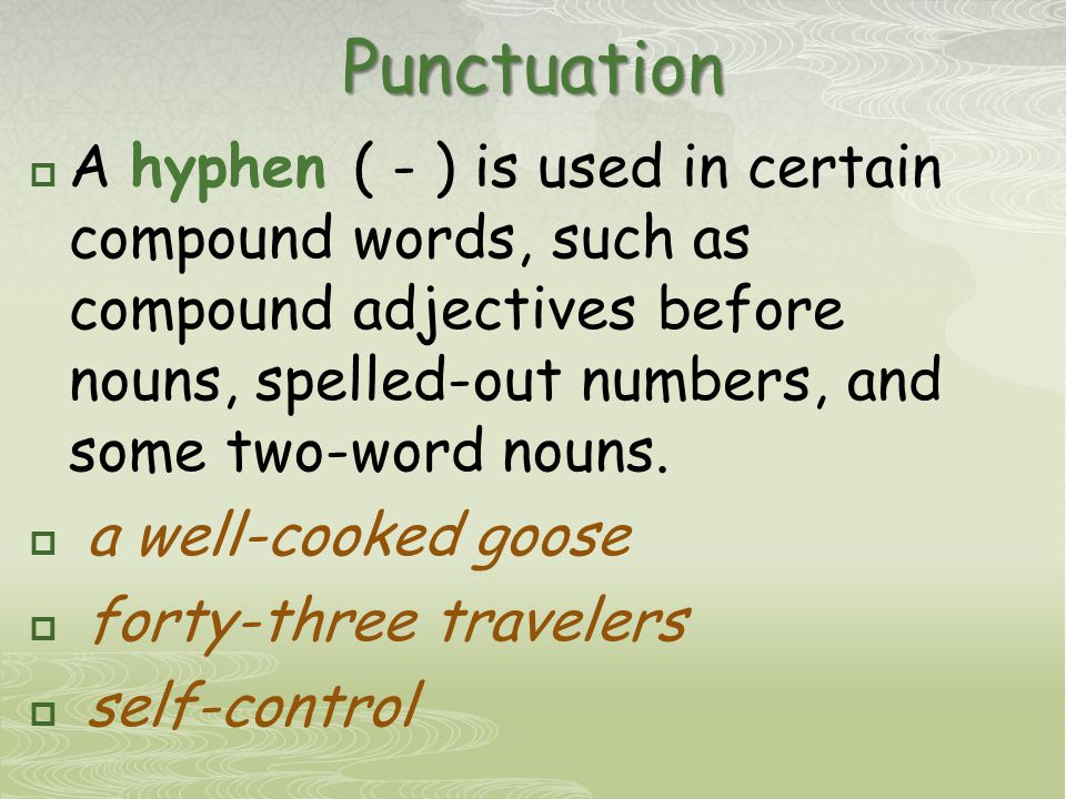 Punctuation  A hyphen ( - ) is used in certain compound words, such as compound adjectives before nouns, spelled-out numbers, and some two-word nouns.