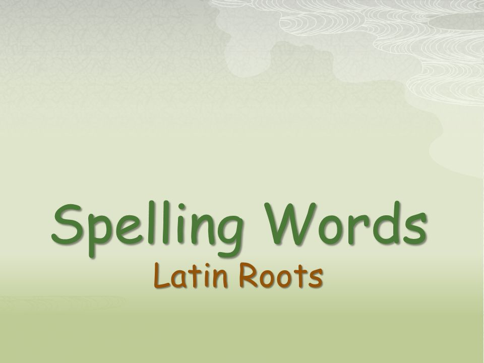Spelling Words Latin Roots
