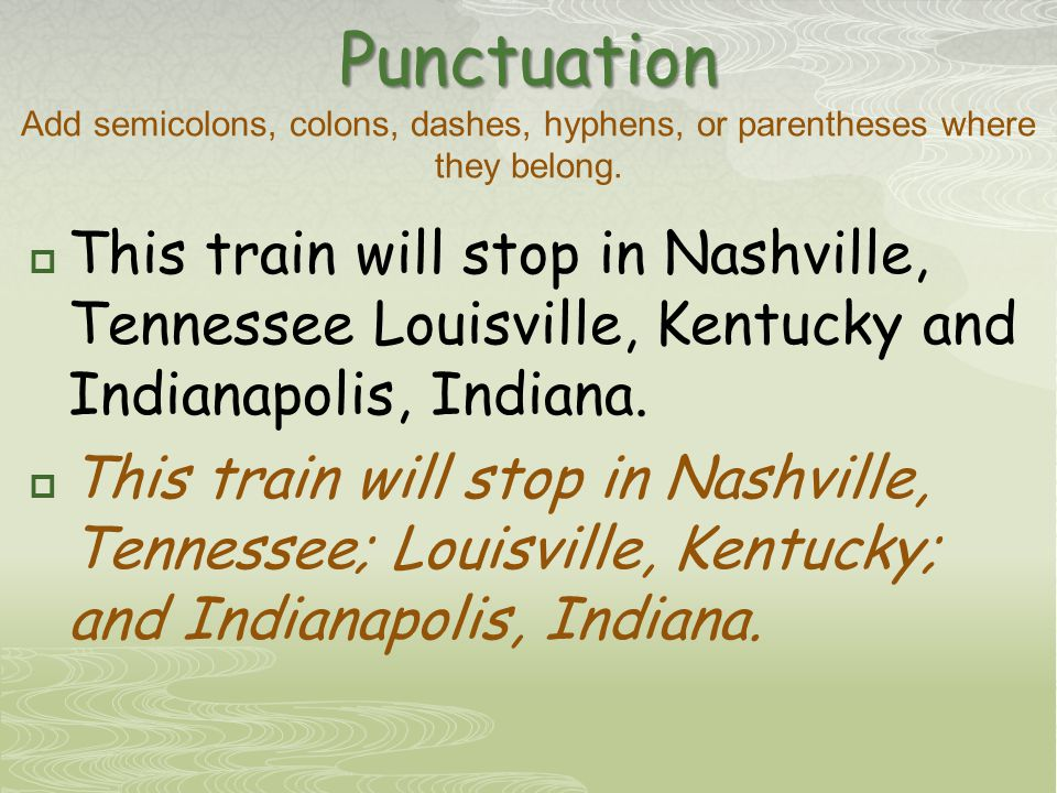 Punctuation Punctuation Add semicolons, colons, dashes, hyphens, or parentheses where they belong.