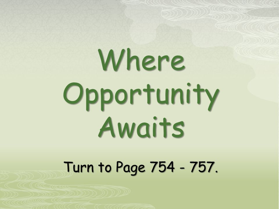 Where Opportunity Awaits Turn to Page 754 - 757.
