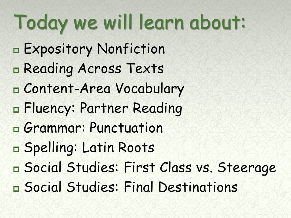 Today we will learn about:  Expository Nonfiction  Reading Across Texts  Content-Area Vocabulary  Fluency: Partner Reading  Grammar: Punctuation  Spelling: Latin Roots  Social Studies: First Class vs.