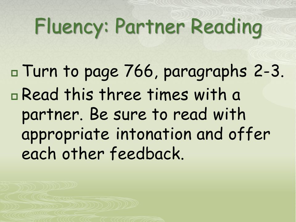 Fluency: Partner Reading  Turn to page 766, paragraphs 2-3.