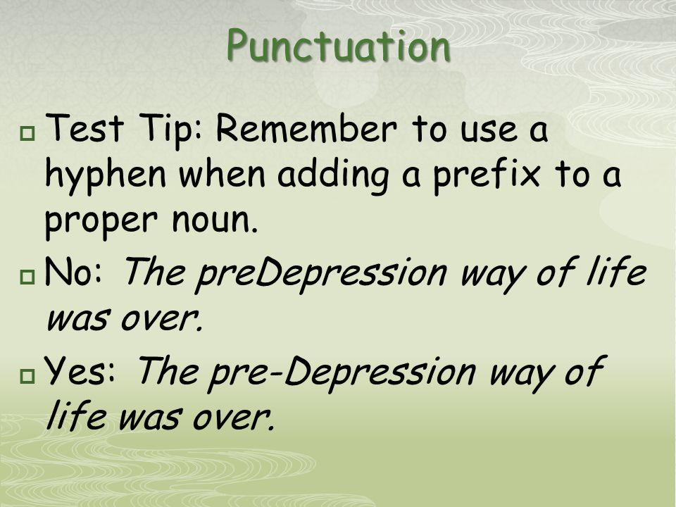 Punctuation  Test Tip: Remember to use a hyphen when adding a prefix to a proper noun.