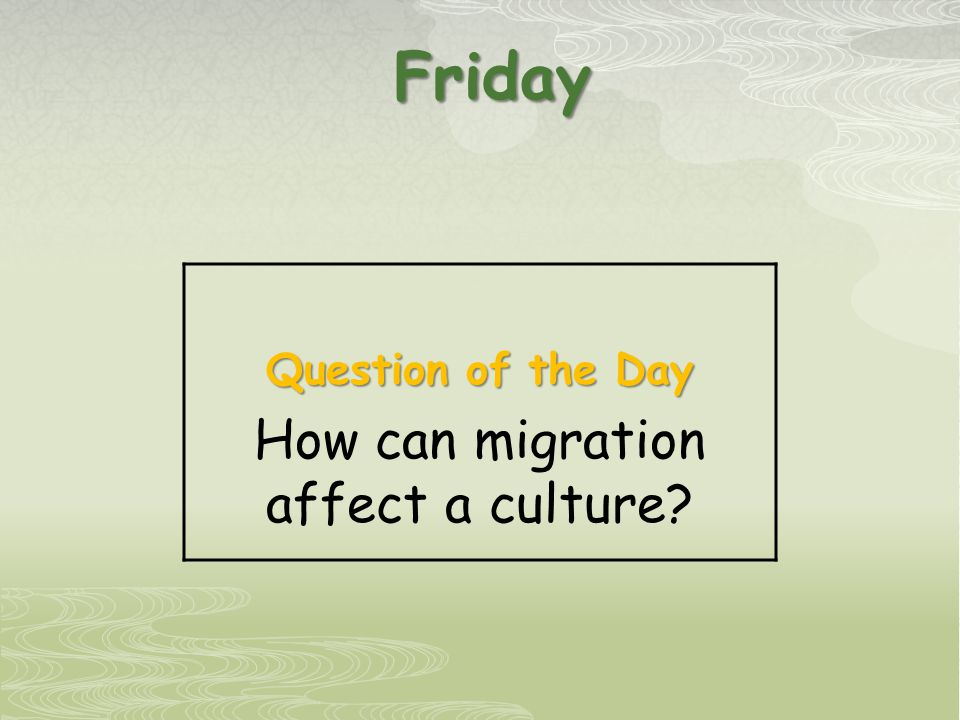 Friday Question of the Day How can migration affect a culture