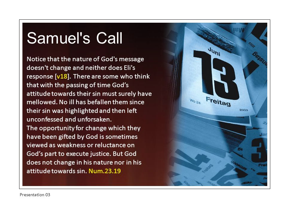Samuel s Call Presentation 03 Notice that the nature of God s message doesn t change and neither does Eli s response [v18].