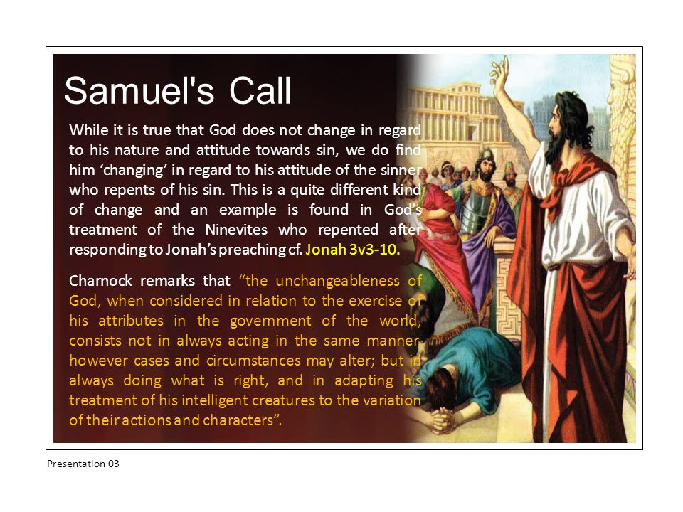 Samuel s Call Presentation 03 While it is true that God does not change in regard to his nature and attitude towards sin, we do find him 'changing' in regard to his attitude of the sinner who repents of his sin.