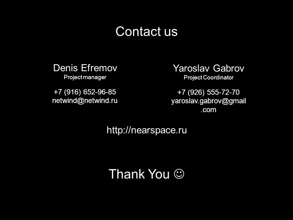 Contact us Thank You http://nearspace.ru Denis Efremov Project manager +7 (916) 652-96-85 netwind@netwind.ru Yaroslav Gabrov Project Coordinator +7 (926) 555-72-70 yaroslav.gabrov@gmail.com
