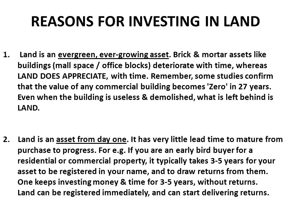 1. Land is an evergreen, ever-growing asset. Brick & mortar assets like buildings (mall space / office blocks) deteriorate with time, whereas LAND DOE