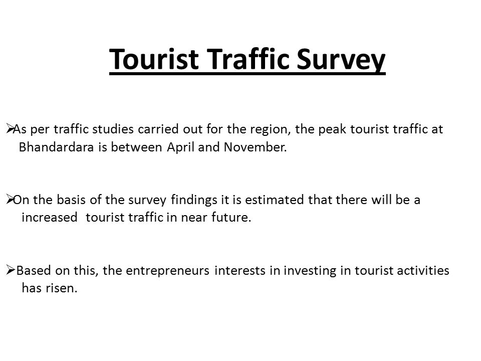  As per traffic studies carried out for the region, the peak tourist traffic at Bhandardara is between April and November.  On the basis of the surv