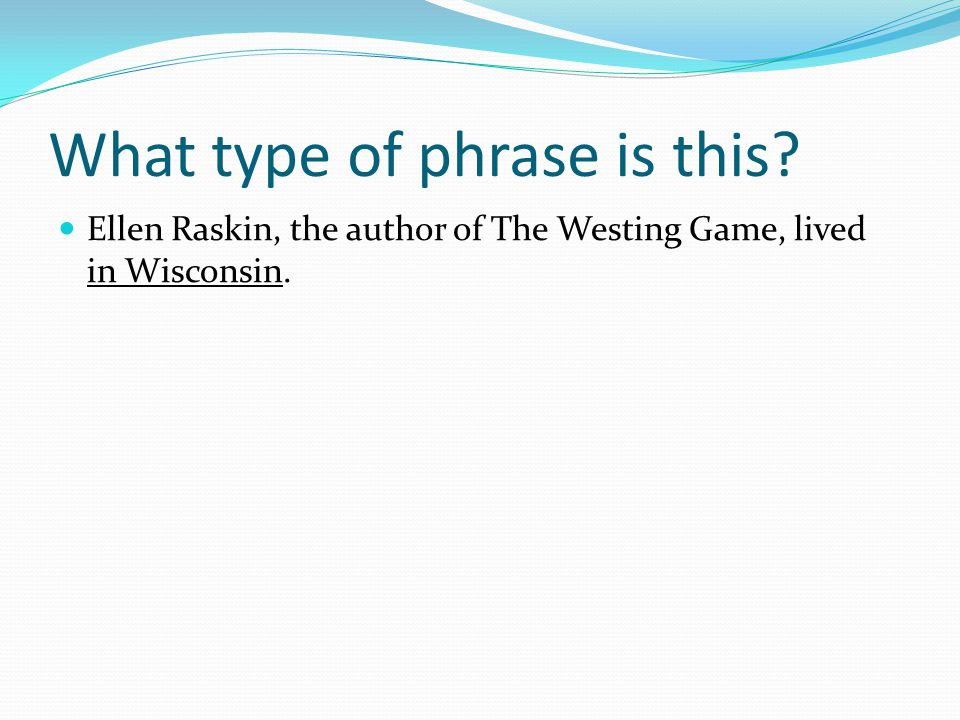 What type of phrase is this? Ellen Raskin, the author of The Westing Game, lived in Wisconsin.