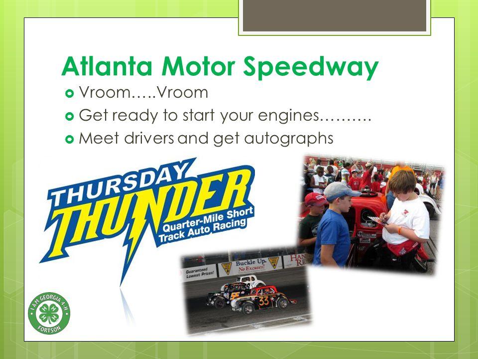 Atlanta Motor Speedway  Vroom…..Vroom  Get ready to start your engines……….