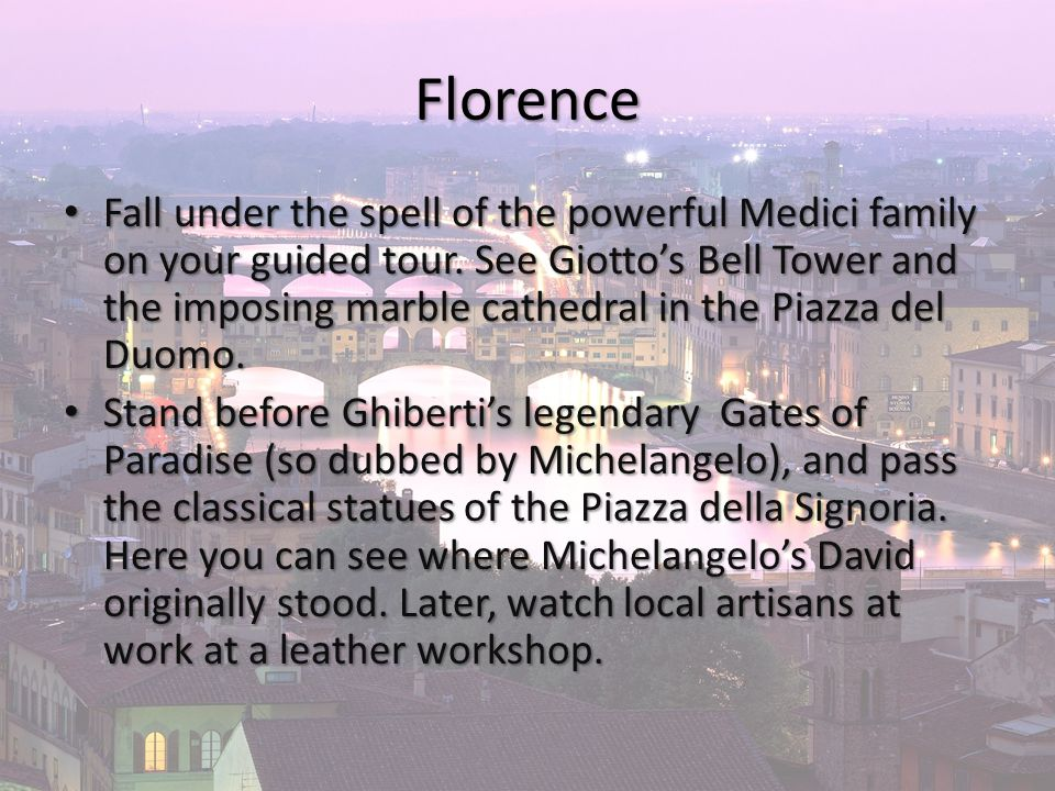 Florence Fall under the spell of the powerful Medici family on your guided tour.