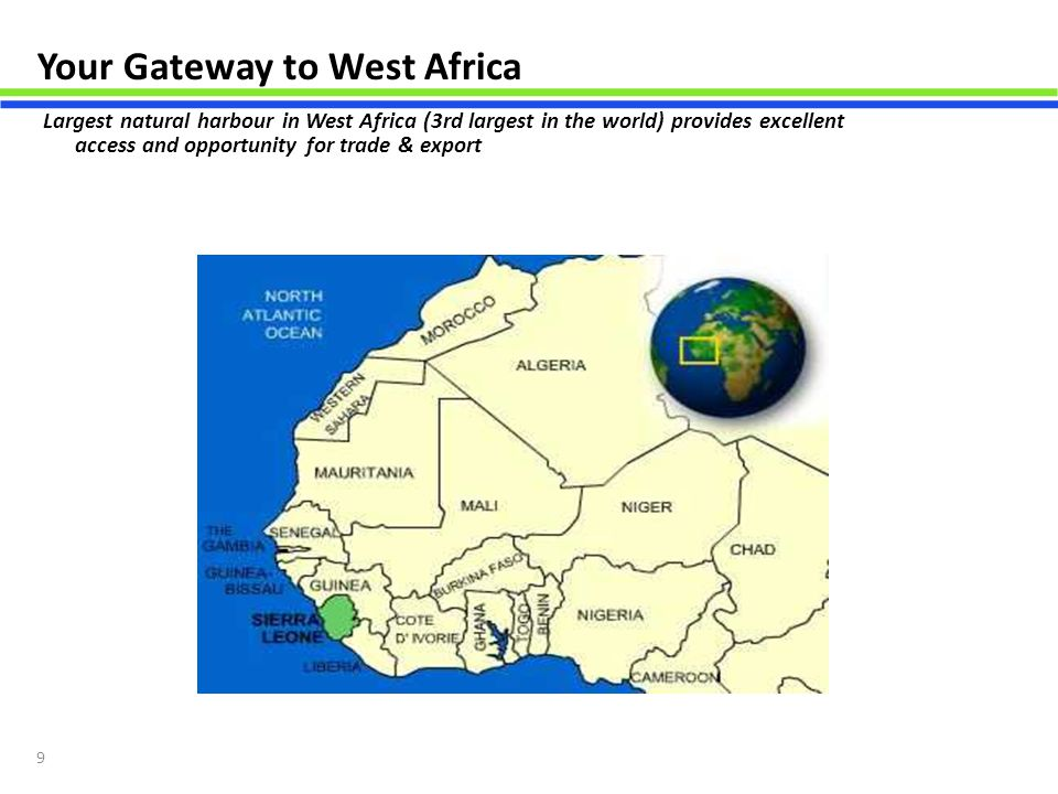 9 Your Gateway to West Africa Largest natural harbour in West Africa (3rd largest in the world) provides excellent access and opportunity for trade &