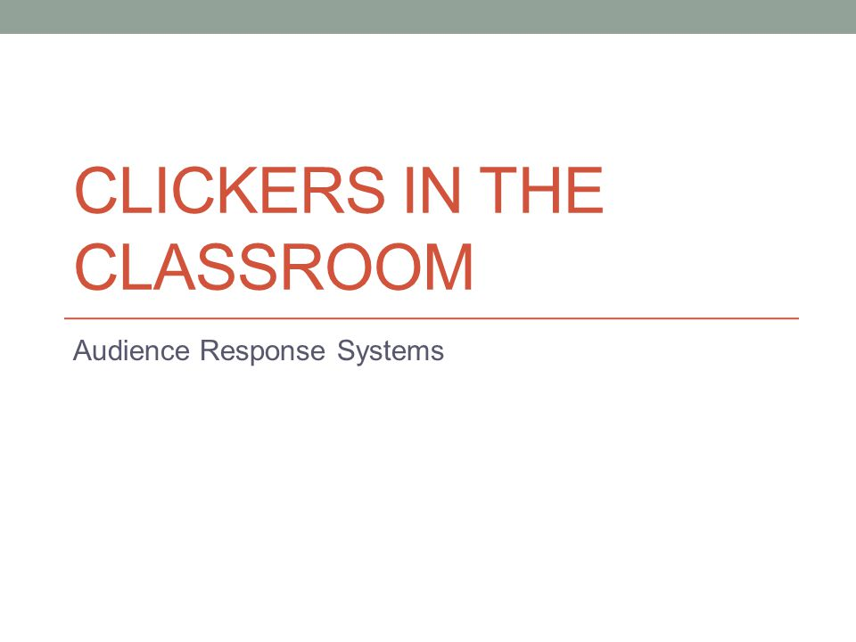 CLICKERS IN THE CLASSROOM Audience Response Systems