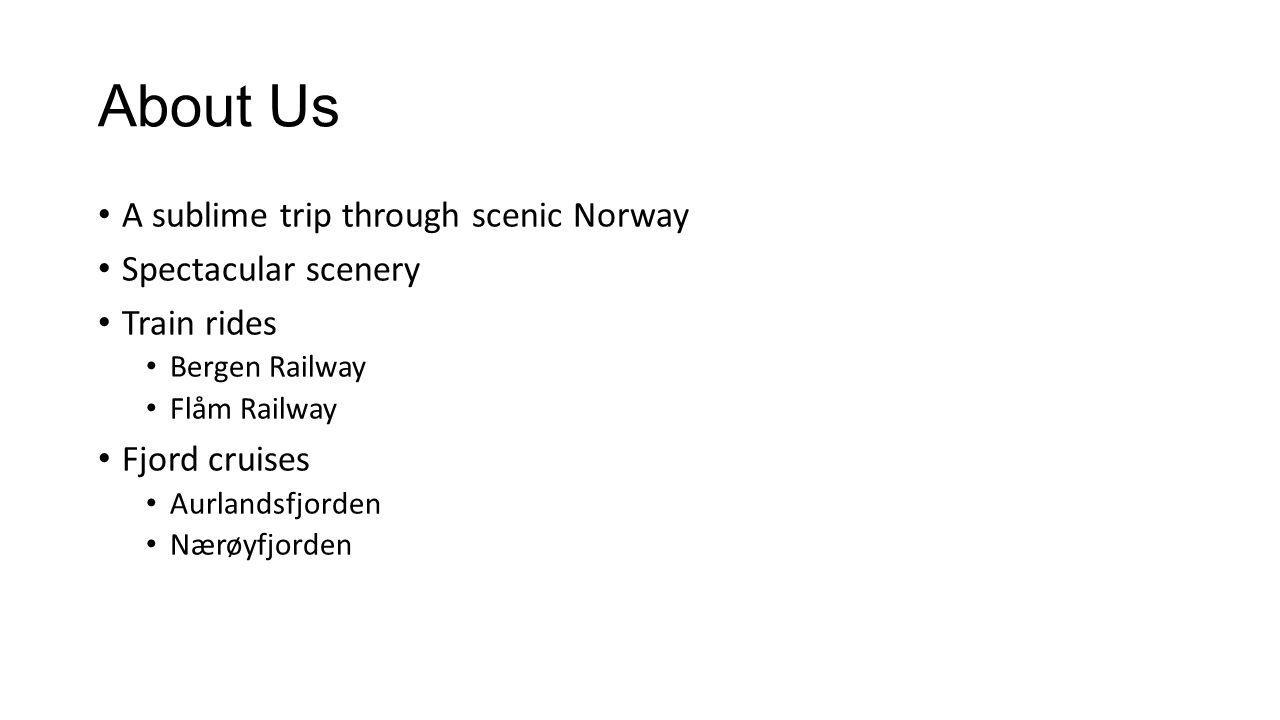 About Us A sublime trip through scenic Norway Spectacular scenery Train rides Bergen Railway Flåm Railway Fjord cruises Aurlandsfjorden Nærøyfjorden