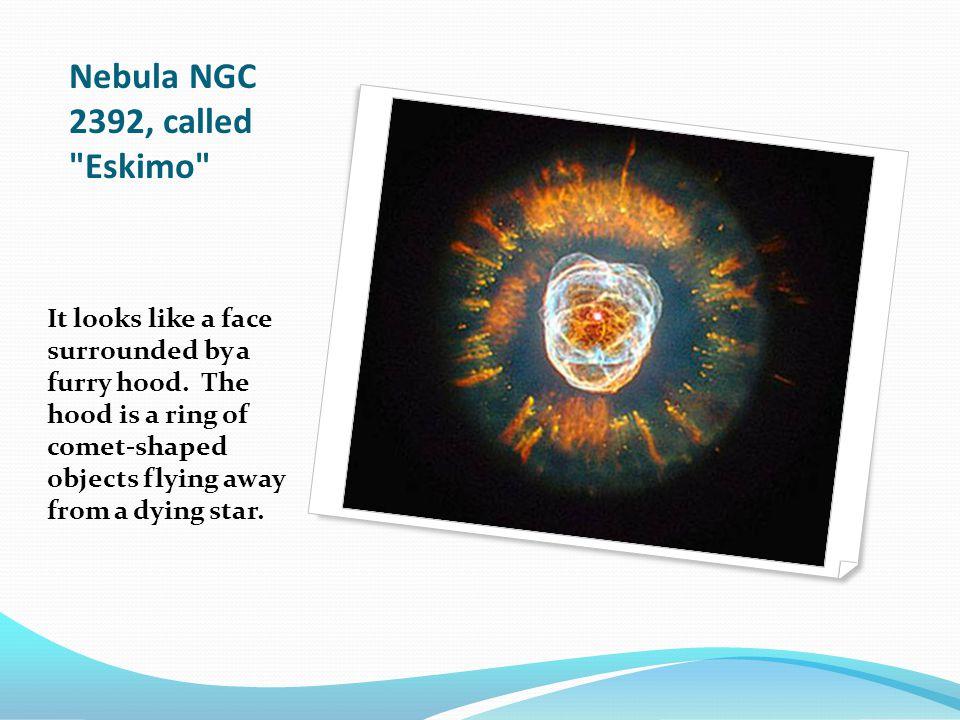 Nebula NGC 2392, called Eskimo It looks like a face surrounded by a furry hood.