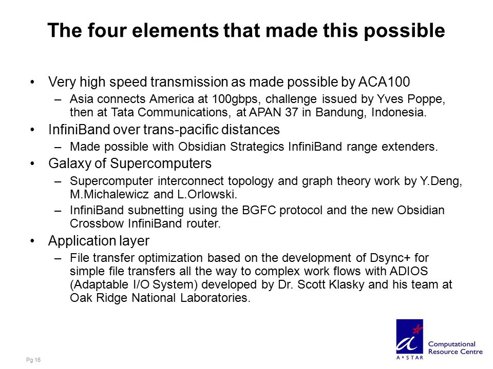The four elements that made this possible Very high speed transmission as made possible by ACA100 –Asia connects America at 100gbps, challenge issued by Yves Poppe, then at Tata Communications, at APAN 37 in Bandung, Indonesia.