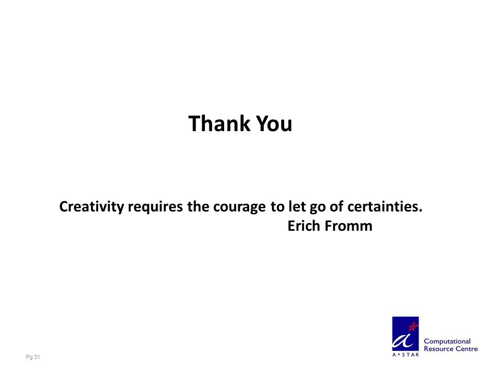 Pg 31 Thank You Creativity requires the courage to let go of certainties. Erich Fromm